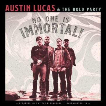 Austin Lucas & The Bold Party: No One Is Immortal. Live!
