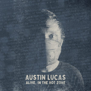 Austin Lucas - Alive, In The Hot Zone - New Record